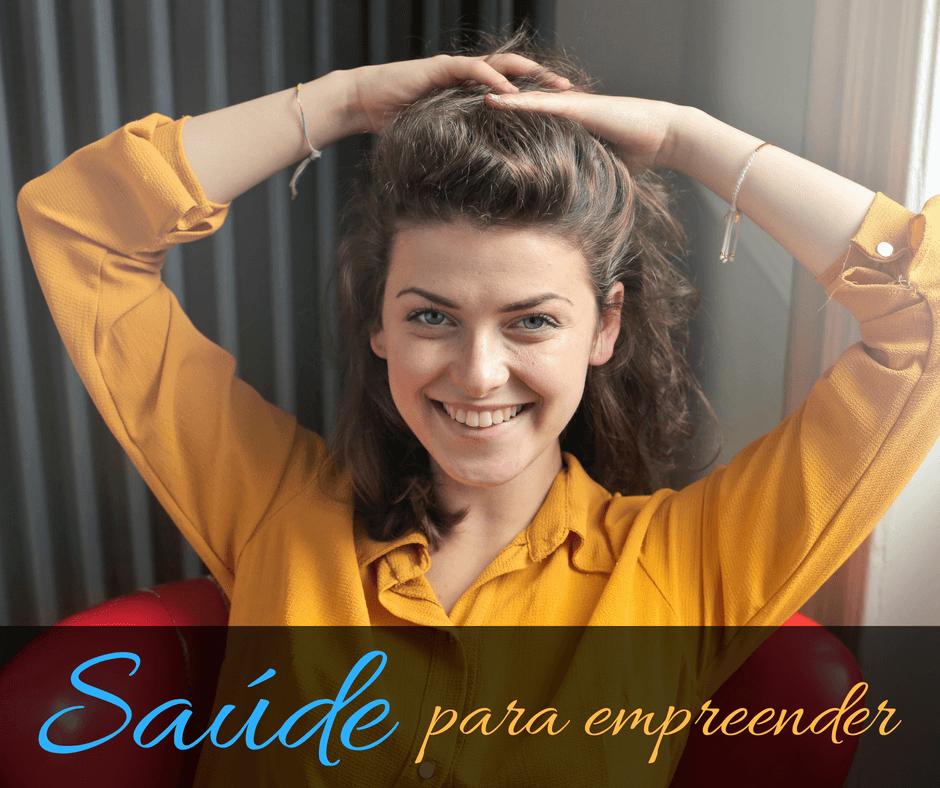 A SAÚDE E O SUCESSO EMPREENDEDOR.